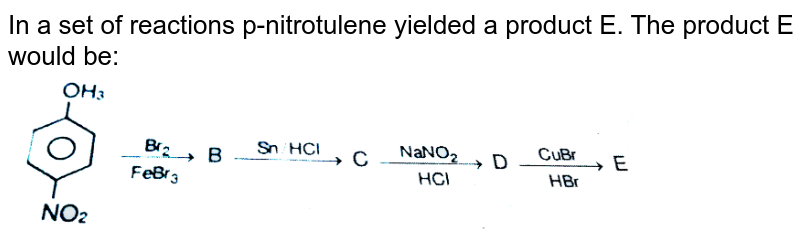 """In a set of reactions p-nitrotulene yielded a product E. The product E would be: <br> <img src=""""https://d10lpgp6xz60nq.cloudfront.net/physics_images/RES_CHM_AC_E03_059_Q01.png"""" width=""""80%"""">"""