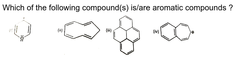 """Which of the following compound(s) is/are aromatic compounds ? <br> <img src=""""https://d10lpgp6xz60nq.cloudfront.net/physics_images/RES_CHM_GOC_I_E03_074_Q01.png"""" width=""""80%"""">"""