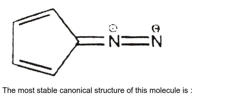 """<img src=""""https://d10lpgp6xz60nq.cloudfront.net/physics_images/RES_CHM_GOC_I_E03_079_Q01.png"""" width=""""80%""""> <br> The most stable canonical structure of this molecule is :"""