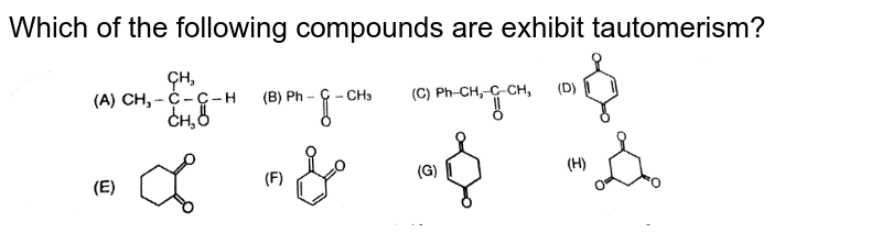 """Which of the following compounds are exhibit tautomerism? <br> <img src=""""https://d10lpgp6xz60nq.cloudfront.net/physics_images/RES_CHM_GOC_II_E01_018_Q01.png"""" width=""""80%"""">"""