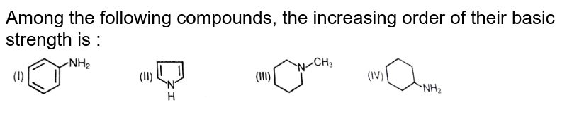 """Among the following compounds, the increasing order of their basic strength is : <br> <img src=""""https://d10lpgp6xz60nq.cloudfront.net/physics_images/RES_CHM_GOC_II_E03_042_Q01.png"""" width=""""80%"""">"""