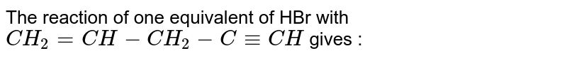 The reaction of one equivalent of HBr with `CH_2=CH-CH_2-C-=CH` gives :