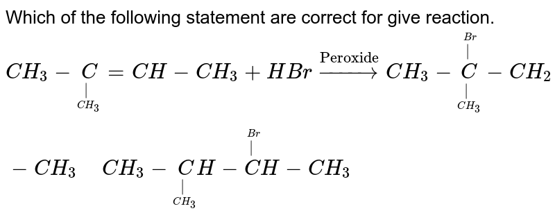"""Which of the following statement are correct for give reaction. <br> `CH_3-undersetunderset(CH_3)(