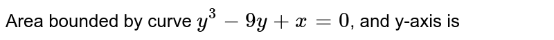 Area bounded by curve `y^(3) - 9y + x = 0`, and y-axis is