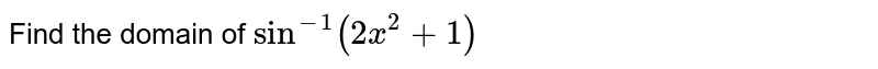 Find the domain of `sin^(-1)(2x^(2)+1)`