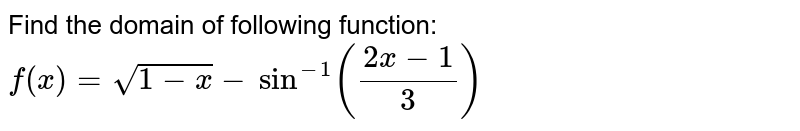 """Find the domain of following function: `f(x)=sqrt(1-x)-""""sin""""(2x-1)/3`"""