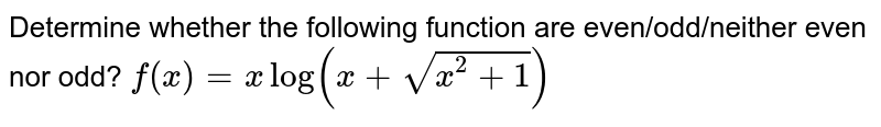 Determine whether the following function are even/odd/neither even nor odd? <br> `f(x)=xlog(x+sqrt(x^(2))+1)`