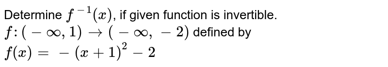 Determine `f^(-1)(x)`, if given function is invertible. <br> `f:(-oo,1)to(-oo,-2)` defined by `f(x)=-(x+1)^(2)-2`
