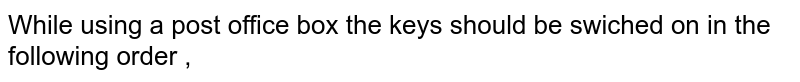 While using a post office box the keys should be swiched on in the following order ,