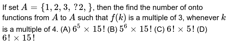 The number of functions f from {1, 2, 3, …, 20} onto {1, 2, 3, …, 20} such that f(k) is a multiple of 3, whenever k is a multiple of 4, is