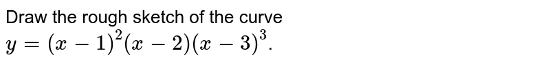 Draw the rough sketch of the curve `y=(x-1)^(2)(x-2)(x-3)^(3)`.