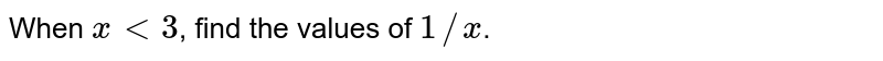 When `x lt 3`, find the values of `1//x`.