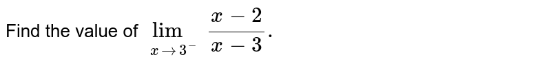 Find the value of `underset(xto3^(-))lim(x-2)/(x-3).`