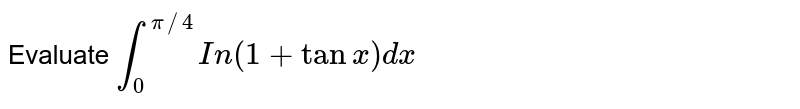 Evaluate `int_(0)^(pi//4)In(1+tanx)dx`