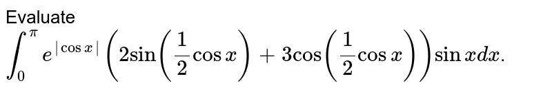 """Evaluate `int_(0)^(pi)e^(