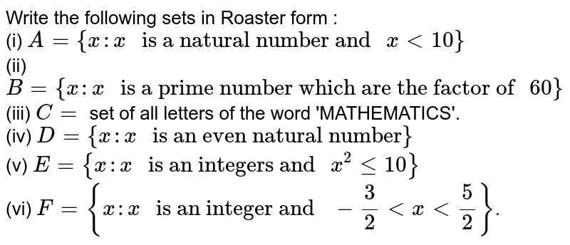 """Write the following sets in the yabular from : <br> `""""{""""x:x=(n)/(n+1),` in is a natural number less than 7} <br> (ii) `{x:x` is letter in the word 'INDIA,} <br> (iii) `{x:x` is a digit in the number `122333}`  <br> (iv) `{x:x` is positive prime number which divides `72}` <br> (v) `{x:x` is an intege and `-3/2ltxlt9/2""""}""""`"""