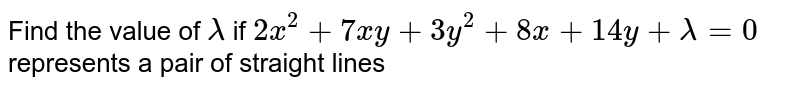 Find the value of `lambda` if `2x^2+7x y+3y^2+8x+14 y+lambda=0` represents a pair of straight lines