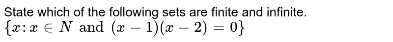 State which of the following sets are finite and infinite. <br> `{x:x in N and (x-1) (x-2)=0}`