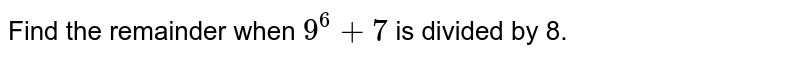 Find the remainder when `9^6+7\ ` is divided by 8.