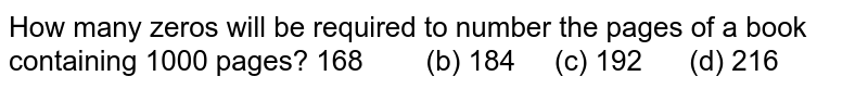 How many zeros will be required to number the   pages of a book containing 1000 pages? 168   (b) 184 (c) 192 (d) 216