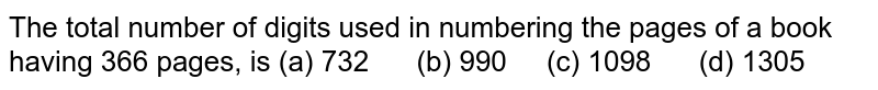 The total   number of digits used in numbering the pages of a book having 366 pages, is (a)   732 (b) 990 (c) 1098 (d) 1305
