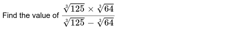 Find the value of `(root(3)(125)times root(3)(64))/(root(3)(125)-root(3)(64))`