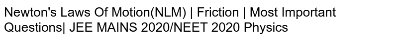 Newton's Laws Of Motion(NLM) | Friction | Most Important Questions| JEE MAINS 2020/NEET 2020 Physics