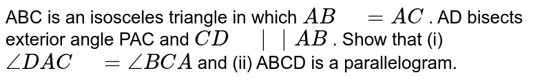 """ABC is an isosceles triangle in   which `A B"""" """"=""""""""A C` . AD bisects exterior angle PAC and `C D"""" """"