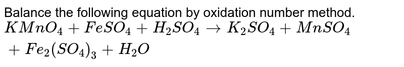 Balance the following equations by oxidation number method <br> (iv) `KMnO_(4)+H_(2)C_(2)O_(4)+H_(2)SO_(4)to K_2SO_(4)+MnSO_(4)+CO_(2)+H_(2)O`.