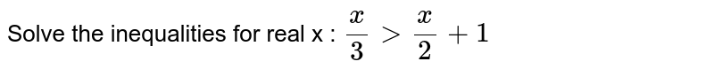 Solve the inequalities for real x :  `x/3> x/2+1`