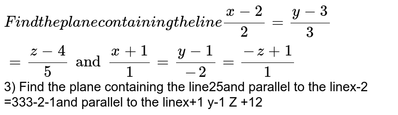 Find the plane containing the line `(x-2)/2=(y-3)/3=(z-4)/5` and parallel to the line`(x+1)/1=(y-1)/- 2=(-z+1)/1`
