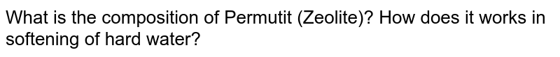 What is the composition of Permutit (Zeolite)? How does it works in softening of hard water?