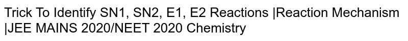 Trick To Identify SN1, SN2, E1, E2 Reactions |Reaction Mechanism |JEE MAINS 2020/NEET 2020 Chemistry