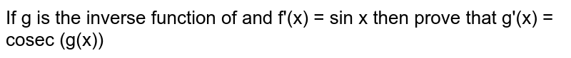 If g is the inverse function of and f'(x) = sin x then prove that g'(x) = cosec (g(x))
