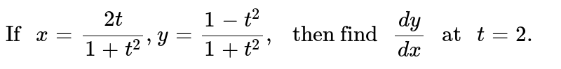 """`""""If """"x=(2t)/(1+t^(2)),y=(1-t^(2))/(1+t^(2)),"""" then find """"(dy)/(dx)"""" at """"t=2.`"""