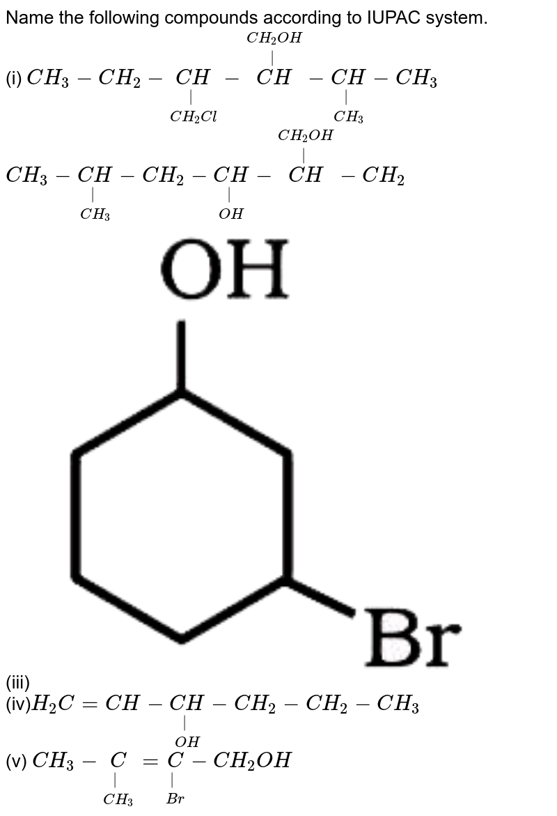 """Name the following compounds according to IUPAC system. <br> (i) `CH_(3) - CH_(2) - underset (CH_(2)Cl) underset(