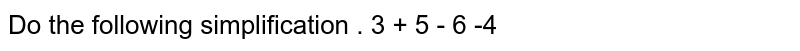 Do the following simplification and show it on the number line.  <br> 3 + 5 - 6 -4