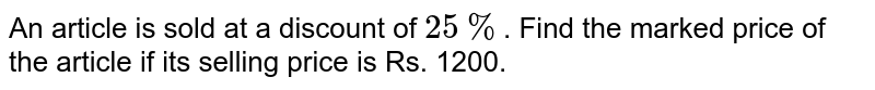 An article is sold at a discount of `25%`. Find the marked price of the article if its selling price is Rs. 1200.