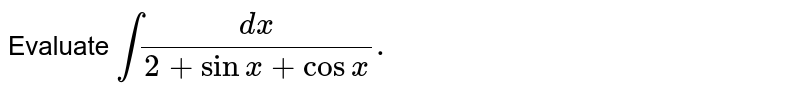 Evaluate `int(dx)/(2+sinx+cosx).`