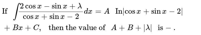 """`""""If """" int(2cosx-sinx+lambda)/(cosx+sinx-2)dx=A """" In""""