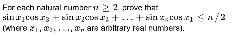 For each natural number `nge2`, prove that `sinx_1cosx_2+sinx_2cosx_3+…+sinx_ncosx_1len//2`(where `x_1,x_2,…,x_n` are arbitrary real numbers).