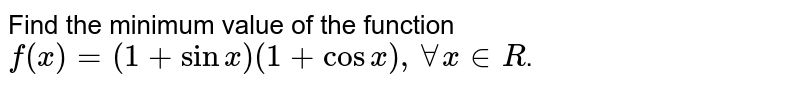 Find the minimum value of the function  <br>  `f(x)=(1+sinx)(1+cosx),AAx inR`.