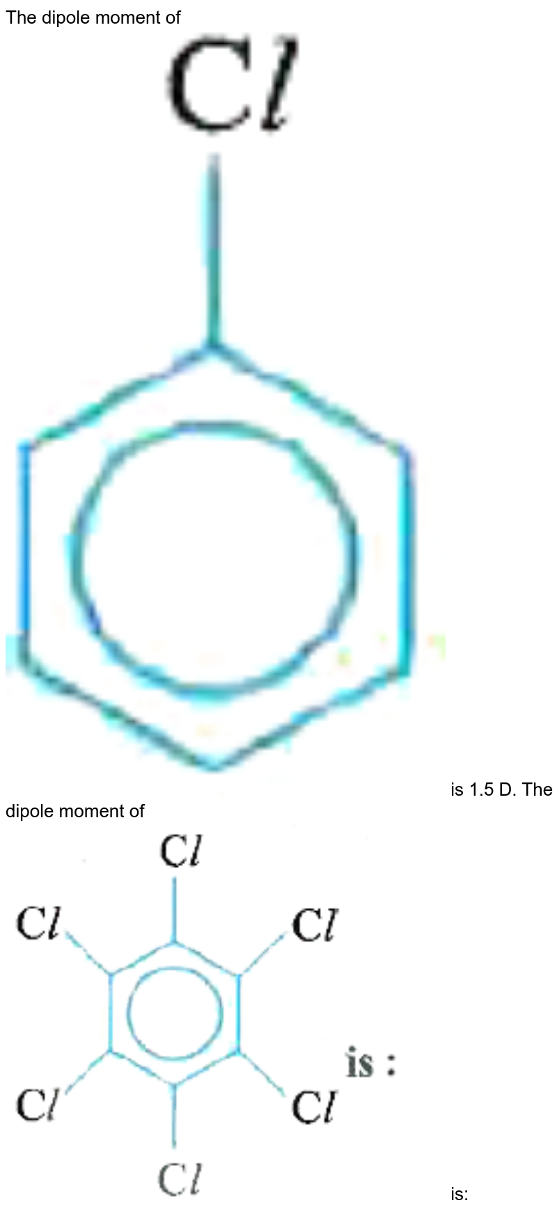 """The dipole moment of <img src=""""https://d10lpgp6xz60nq.cloudfront.net/physics_images/NAR_NEET_CHE_XI_P1_C04_E09_010_Q01.png"""" width=""""80%""""> is 1.5 D. The dipole moment of <img src=""""https://d10lpgp6xz60nq.cloudfront.net/physics_images/NAR_NEET_CHE_XI_P1_C04_E09_010_Q02.png"""" width=""""80%""""> is:"""