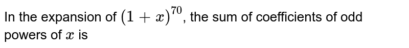 In the expansion of `(1+x)^(70)`, the sum of coefficients of odd powers of `x` is