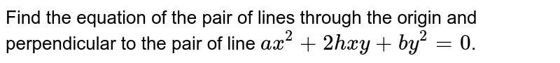Find the equation of the pair of lines through the origin and perpendicular to the pair of line `ax^2+2kxy+by^2=0`.