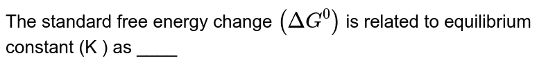 Derive the relationship between standard free energy `(DeltaG)` and equilibrium constant `(K_(eq))`.