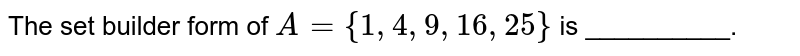 The set builder form of `A={1, 4, 9, 16, 25}` is __________.