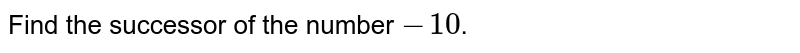 Find the successor of the number `-10`.