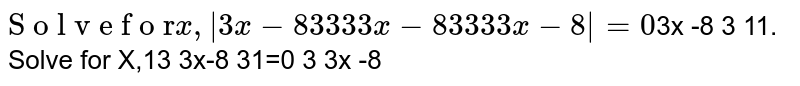 Solve for x ` [3x-8,3,3],[3,3x-8,3],[3,3,3x-8] =0`