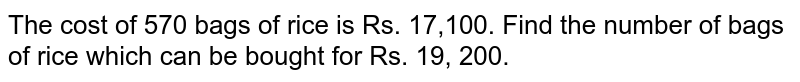The cost of 570 bags of rice is Rs. 17,100. Find the  number of bags of rice which can be bought for Rs. 19, 200.